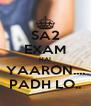 SA2 EXAM HAI YAARON.... PADH LO.. - Personalised Poster A4 size