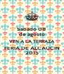 Sabado 08  de agosto VEN A LA TERRAZA FERIA DE ALCAUCIN 2015 - Personalised Poster A4 size