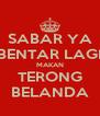 SABAR YA BENTAR LAGI MAKAN TERONG BELANDA - Personalised Poster A4 size