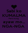 Sabi ko KUMALMA Pero kung  ayaw mo... NGA-NGA  - Personalised Poster A4 size