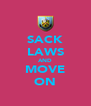 SACK LAWS AND MOVE ON - Personalised Poster A4 size