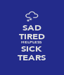 SAD TIRED HELPLESS SICK TEARS - Personalised Poster A4 size