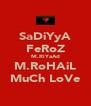 SaDiYyA FeRoZ M.RiYaAd M.RoHAiL MuCh LoVe - Personalised Poster A4 size