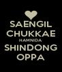 SAENGIL CHUKKAE HAMNIDA SHINDONG OPPA - Personalised Poster A4 size