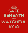 SAFE BENEATH THE WATCHFUL EYES - Personalised Poster A4 size