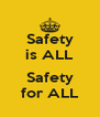 Safety is ALL  Safety for ALL - Personalised Poster A4 size