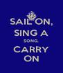 SAIL ON, SING A SONG, CARRY ON - Personalised Poster A4 size