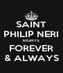 SAINT PHILIP NERI EIGHTS FOREVER & ALWAYS - Personalised Poster A4 size