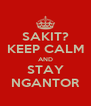 SAKIT? KEEP CALM AND STAY NGANTOR - Personalised Poster A4 size