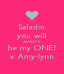 Saladin you will ALWAYS be my ONE! x Amy-lynn - Personalised Poster A4 size