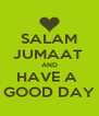 SALAM JUMAAT  AND HAVE A  GOOD DAY - Personalised Poster A4 size