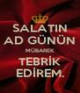 SALATIN AD GÜNÜN MÜBAREK TEBRİK EDİREM. - Personalised Poster A4 size