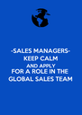 -SALES MANAGERS- KEEP CALM AND APPLY FOR A ROLE IN THE GLOBAL SALES TEAM - Personalised Poster A4 size
