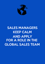 SALES MANAGERS KEEP CALM AND APPLY FOR A ROLE IN THE GLOBAL SALES TEAM - Personalised Poster A4 size