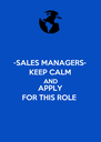 -SALES MANAGERS- KEEP CALM AND APPLY FOR THIS ROLE - Personalised Poster A4 size