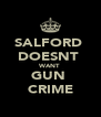 SALFORD  DOESNT  WANT  GUN  CRIME - Personalised Poster A4 size