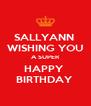 SALLYANN  WISHING YOU A SUPER HAPPY  BIRTHDAY  - Personalised Poster A4 size