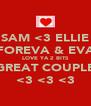 SAM <3 ELLIE FOREVA & EVA LOVE YA 2 BITS GREAT COUPLE <3 <3 <3 - Personalised Poster A4 size