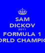 SAM DICKOV 2011 FORMULA 1 WORLD CHAMPION - Personalised Poster A4 size