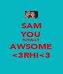 SAM YOU TOTALLY AWSOME <3RHI<3 - Personalised Poster A4 size