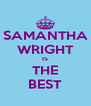 SAMANTHA WRIGHT IS THE BEST - Personalised Poster A4 size