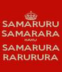 SAMARURU SAMARARA RARU SAMARURA RARURURA - Personalised Poster A4 size