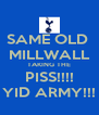 SAME OLD  MILLWALL TAKING THE PISS!!!! YID ARMY!!! - Personalised Poster A4 size