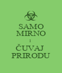 SAMO MIRNO I  ČUVAJ  PRIRODU - Personalised Poster A4 size