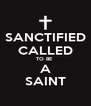 SANCTIFIED CALLED TO BE  A SAINT - Personalised Poster A4 size