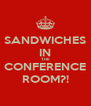 SANDWICHES IN THE CONFERENCE ROOM?! - Personalised Poster A4 size