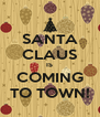 SANTA CLAUS IS COMING TO TOWN! - Personalised Poster A4 size