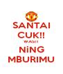 SANTAI CUK!! WASIT NiNG MBURIMU - Personalised Poster A4 size