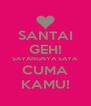 SANTAI GEH! SAYANGNYA SAYA CUMA KAMU! - Personalised Poster A4 size