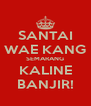 SANTAI WAE KANG SEMARANG KALINE BANJIR! - Personalised Poster A4 size
