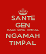 SANTE GEN RAGE SING TIMPAL NGAMAH TIMPAL - Personalised Poster A4 size
