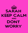 SARAH  KEEP CALM AND DONT  WORRY  - Personalised Poster A4 size