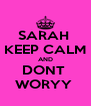 SARAH  KEEP CALM AND DONT  WORYY  - Personalised Poster A4 size