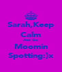 Sarah,Keep Calm And Go Moomin Spotting:)x - Personalised Poster A4 size