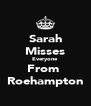 Sarah Misses Everyone  From  Roehampton - Personalised Poster A4 size