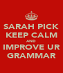 SARAH PICK KEEP CALM AND IMPROVE UR GRAMMAR - Personalised Poster A4 size