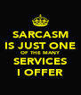 SARCASM IS JUST ONE OF THE MANY SERVICES I OFFER - Personalised Poster A4 size