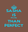 SASHA IS MORE THAN PERFECT - Personalised Poster A4 size