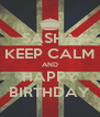 SASHA KEEP CALM AND HAPPY BIRTHDAY - Personalised Poster A4 size
