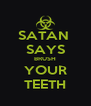SATAN  SAYS BRUSH YOUR TEETH - Personalised Poster A4 size
