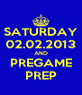 SATURDAY 02.02.2013 AND PREGAME PREP - Personalised Poster A4 size