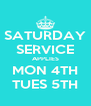 SATURDAY SERVICE APPLIES MON 4TH TUES 5TH - Personalised Poster A4 size