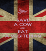 SAVE A COW AND EAT A VEGITERIAN - Personalised Poster A4 size