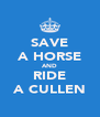 SAVE A HORSE AND RIDE A CULLEN - Personalised Poster A4 size