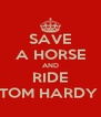 SAVE A HORSE AND RIDE TOM HARDY  - Personalised Poster A4 size