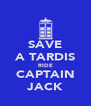SAVE A TARDIS RIDE CAPTAIN JACK - Personalised Poster A4 size